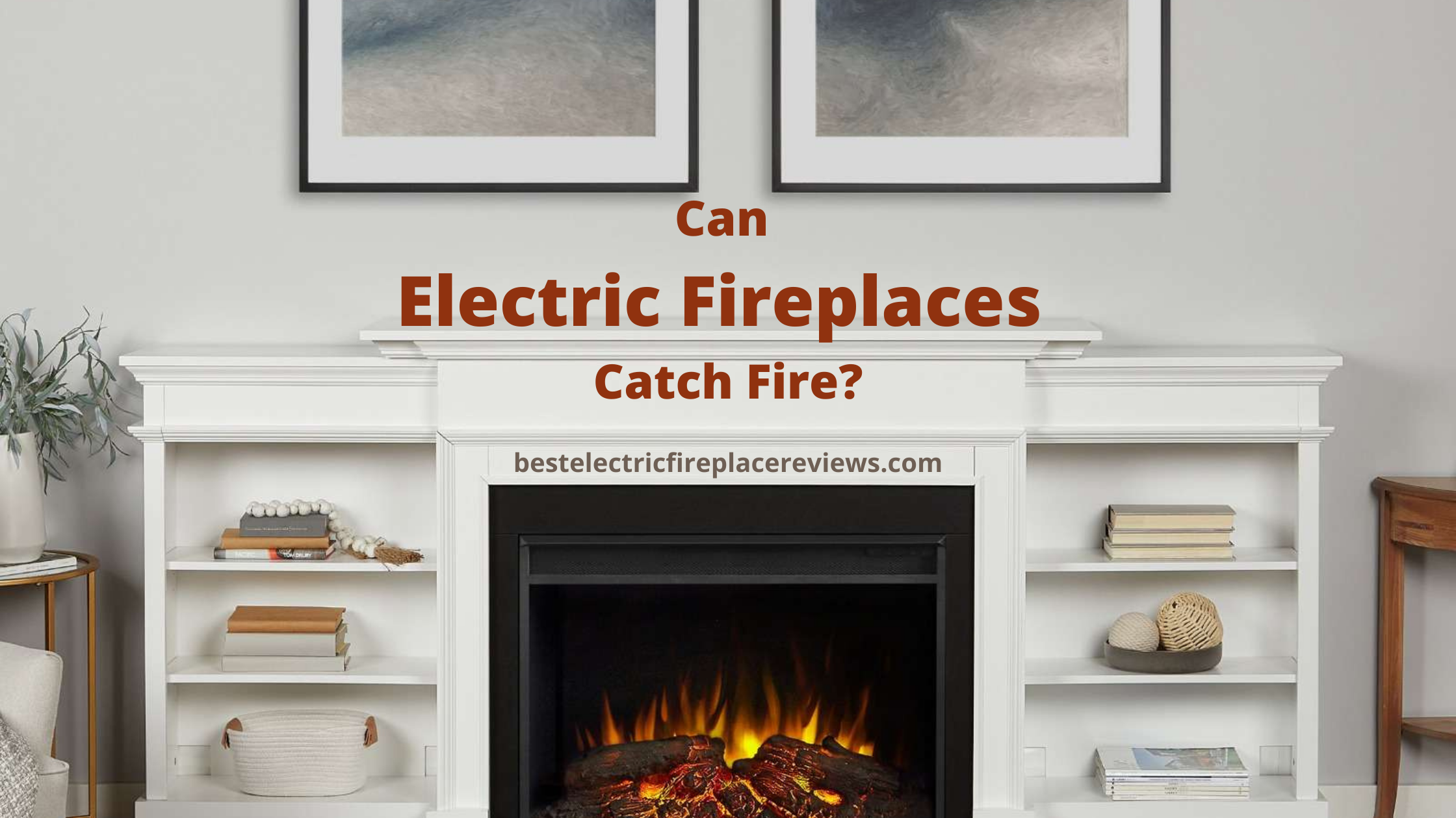 Can Electric Fireplaces Catch Fire?