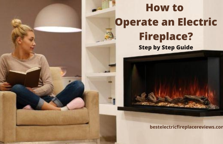 How to Operate an Electric Fireplace- Step by Step Guide
